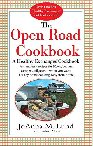 The Open Road Cookbook: Fast and Easy Recipes for RVers, Boaters, Campers, Tailgater -- When You Want Healthy Home Cooking Away From Home by JoAnna M. Lund, Barbara Alpert