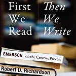 First We Read, Then We Write: Emerson on the Creative Process | Robert D. Richardson