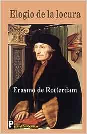 Elogio de la locura: Amazon.es: de Rotterdam, Erasmo: Libros