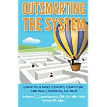 Outsmarting the System: Lower Your Taxes, Control Your Future, and Reach Financial Freedom