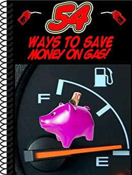 54 Ways To Save Money On Gas! by [Eitreim, Dan]