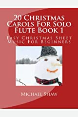 20 Christmas Carols For Solo Flute Book 1: Easy Christmas Sheet Music For Beginners (Volume 1) Paperback