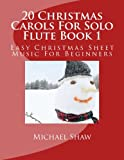 20 Christmas Carols For Solo Flute Book 1: Easy Christmas Sheet Music For Beginners (Volume 1)