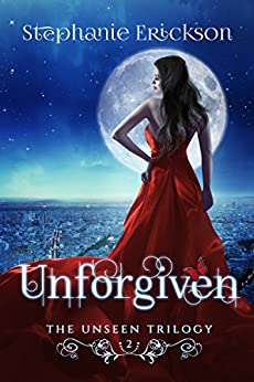 Unforgiven (The Unseen Trilogy Book 2) by [Erickson, Stephanie]