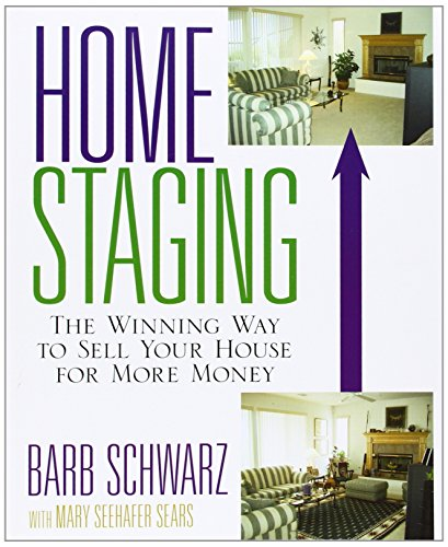 Home Staging: The Winning Way to Sell Your House for More Money (Best Way To Sell Your Art)