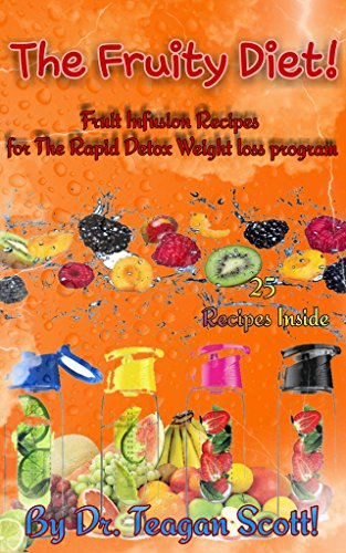 The Fruity Diet: Fruit Infusion Recipes for the Rapid Weight Loss Program (The Diet Series Book 1)