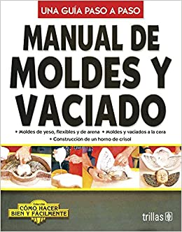 Manual de Moldes y Vaciado: Camo Hacer Bien Y Facilmente, Una Guia Paso a Paso (Spanish Edition): Luis Lesur Esquivel: 9789682467738: Amazon.com: Books