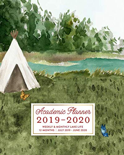 Academic Planner 2019-2020 Weekly & Monthly Lake Life 12-Months July 2019 - June 2020: Camping Outdoors Dated Calendar Organizer with To-Do's, Checklists, Notes and Goal Setting Pages (Native Journal American)