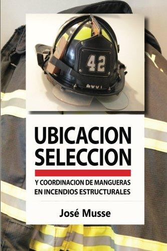 Ubicacion, seleccion y coordinacion de mangueras en incendios estructurales  [Musse, Mr Jose] (Tapa Blanda)