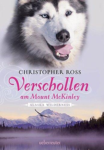 Verschollen am Mount McKinley: Alaska Wilderness Gebundenes Buch – 9. September 2013 Christopher Ross Ueberreuter Berlin 3764170042 Abenteuer / Kinderliteratur