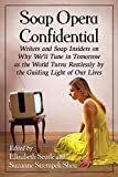 Soap Opera Confidential: Writers and Soap Insiders on Why We'll Tune in Tomorrow As the World Turns Restlessly by the Guiding Light of Our Lives