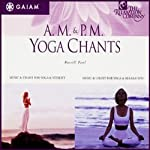 AM/PM Yoga Chants | Russill Paul