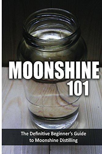 Moonshine 101: The Definitive Beginner's Guide to Moonshine Distilling by Walt McCrae