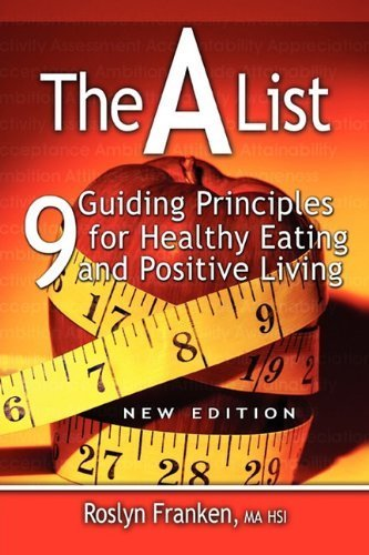 THE A LIST: 9 GUIDING PRINCIPLES FOR HEALTHY EATING AND POSITIVE LIVING, NEW EDITION by Franken, Roslyn published by 10-Q Publishing (2009) [Paperb ebook