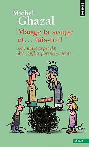 Mange ta soupe et... tais-toi ! . Une autre approche des conflits parents-enfants (Anglais) Poche – 11 mars 2005 Michel Ghazal Points 2020798913 9782020798914_DMEDIA_US