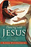 Dancing with Jesus, Linda Fitzpatrick, 076844053X
