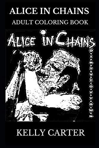 Alice in Chains Adult Coloring Book: Legendary Grunge Band and Heavy Metal Founders, Artistic Layne Staley and Iconic Jerry Cantrell Inspired Adult Coloring Book (Alice in Chains Books) ()