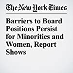 Barriers to Board Positions Persist for Minorities and Women, Report Shows   Elizabeth Olson