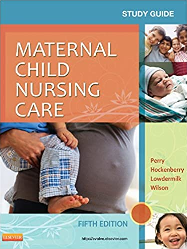 Study guide for maternal child nursing care: shannon e. Perry rn.