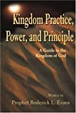 Kingdom Practice, Power, and Principle, Roderick L. Evans, 0595213766