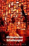 Afrikanisches Schattenspiel, M&uuml and Olaf ller-Teut, 3837033740