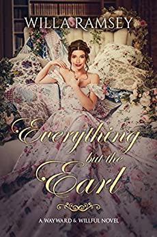 Everything but the Earl (Wayward & Willful Book 1) by [Ramsey, Willa]