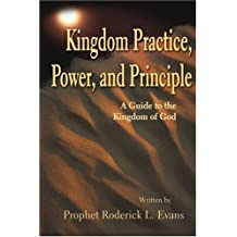Kingdom Practice, Power, and Principle: A Guide to the Kingdom of God