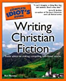 The Complete Idiot's Guide to Writing Christian Fiction (Complete Idiot's Guides)