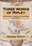 img - for Three Works of Ripley (The R.A.M.S. Library of Alchemy) (Volume 5) book / textbook / text book