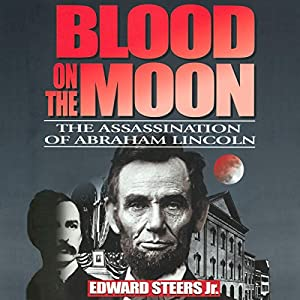 Blood on the Moon: The Assassination of Abraham Lincoln Audiobook