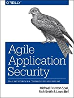 Agile Application Security: Enabling Security in a Continuous Delivery Pipeline Front Cover