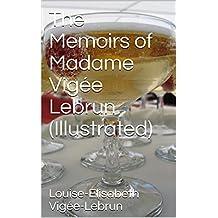 The Memoirs of Madame Vigée Lebrun (Illustrated)