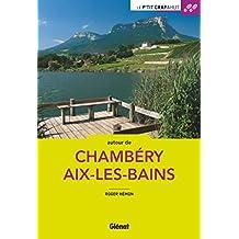 AUTOUR DE CHAMBERY AIX-LES-BAINS : 44 BALADES N.É.