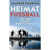 Heimat Fußball: Mein Leben zwischen Bremen und Kabul