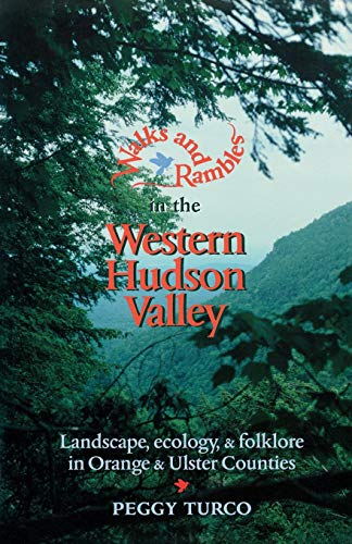 Walks and Rambles in the Western Hudson Valley: Landscape, Ecology, and Folklore in Orange and Ulster Counties (Walks & Rambles) (Best Hiking Trails In Orange County)