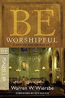 Be Worshipful (Psalms 1-89): Glorifying God for Who He Is (The BE Series Commentary) by [Wiersbe, Warren W.]
