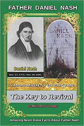 Daniel Nash A Man Mighty In Prayer: The Key to Revival: Dr