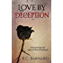 Love by Deception: A harrowing true story of love and betrayal.