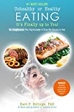 Unhealthy or Healthy Eating, It's Finally Up to You!: Be enlightened, the psychology of how we choose to eat