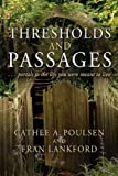 Thresholds and Passages, Cathee A. Poulsen and Fran Lankford, 141411043X