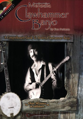 Melodic Clawhammer Banjo: A Comprehensive Guide to Modern Clawhammer Banjo ()