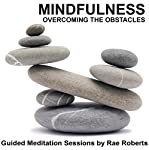 Mindfulness - Overcoming the Obstacles | Rae Roberts