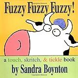 Fuzzy Fuzzy Fuzzy!: a touch, skritch, and tickle book (Boynton, Sandra. Boynton