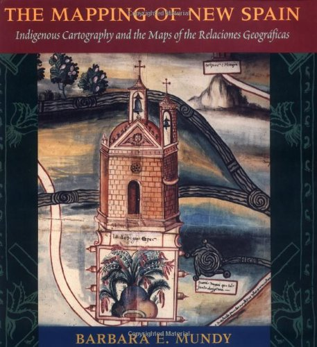 The Mapping of New Spain: Indigenous Cartography and the Maps of the Relaciones Geograficas