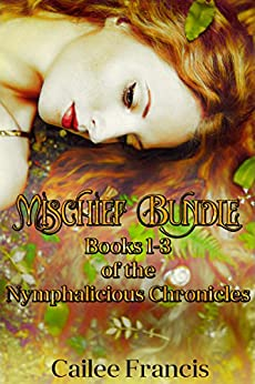Mischief Bundle: Books 1-3 of The Nymphalicious Chronicles by [Francis, Cailee]