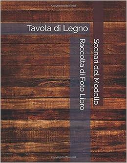 Tavola Di Legno Scenari Del Modello Raccolta Di Foto Libro Amazon It Coallier Julien Libri