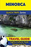 Menorca Travel Guide (Quick Trips Series): Sights, Culture, Food, Shopping & Fun