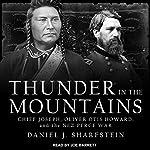 Thunder in the Mountains: Chief Joseph, Oliver Otis Howard, and the Nez Perce War | Daniel Sharfstein
