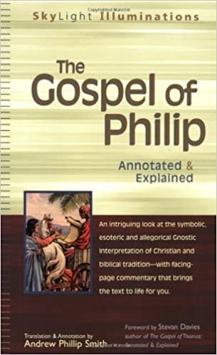 Gospel Of Philip: Annotated and Explained (Skylight Illuminations) by Andrew Phillip Smith (3-Feb-2006)