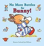 No More Bottles for Bunny!, Bernette Ford, 1910126012